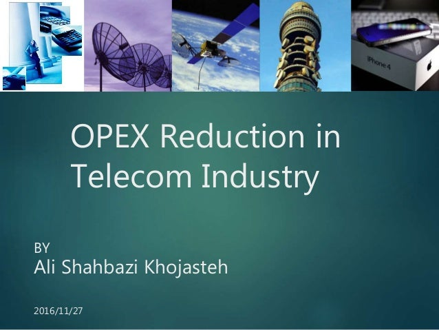 OPEX Reduction in Telecom Industry BY Ali Shahbazi Khojasteh 2016/11/27