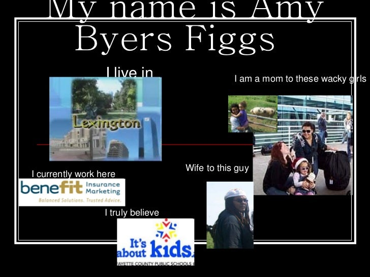 My name is Amy    Byers Figgs                  I live in                     I am a mom to these wacky girls              ...