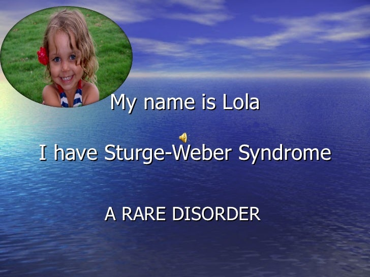 My name is Lola I have Sturge-Weber Syndrome A RARE DISORDER