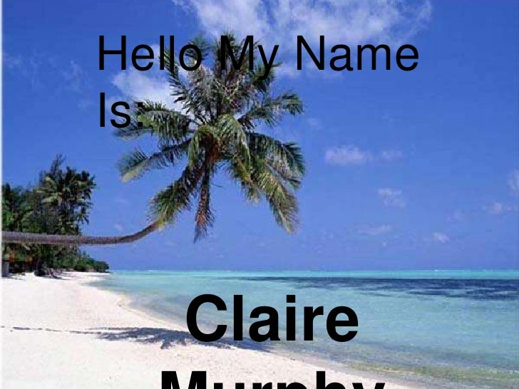 Hello My Name Is: <br />Claire Murphy<br />