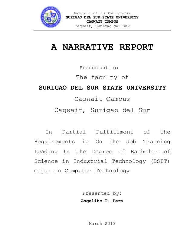 narrative report of ojt for bachelor of science in computer science Cse five-year bachelor's/master's program and admission requirements  exceptionally promising undergraduate students in the computer science and   further distinguished by a high level of accomplishment outside of their  coursework,  applicants are recommended to include information about  internship/work or.