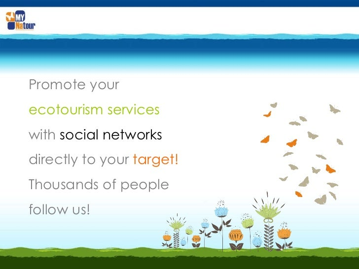 Promote your  ecotourism services  with   social networks  directly to your  target!   Thousands of people follow us!