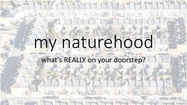 my naturehood what's REALLY on your doorstep?