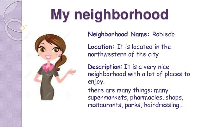 my neighborhood description My neighborhood and the traditions it upheld promoted this overachieving mindset indefinitely i felt at first that the environment was a bit harsh, but had it been otherwise, i would not be as.