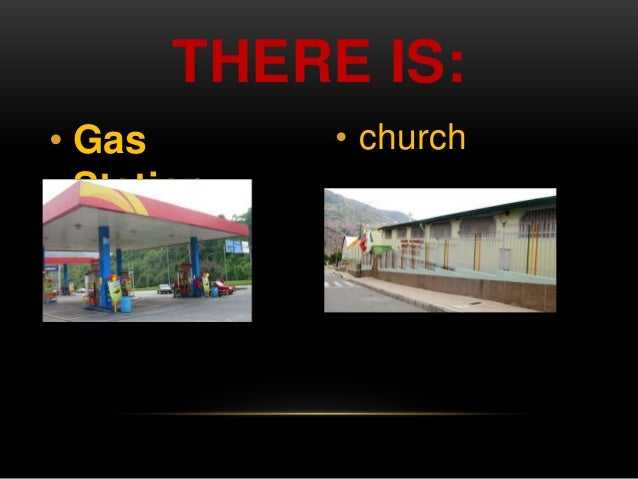 THERE IS:  • Gas  Station  • church