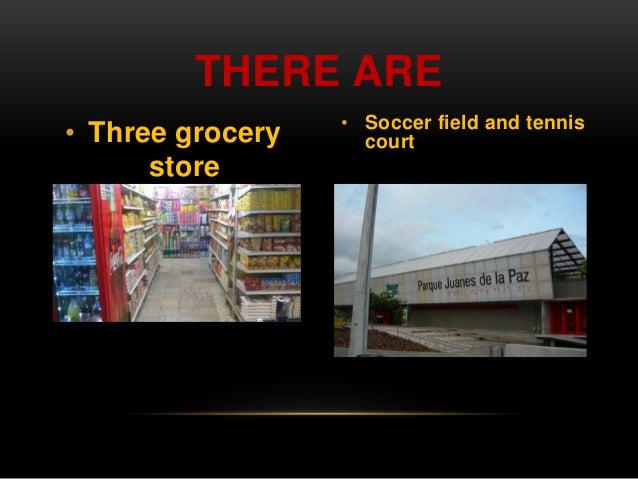THERE ARE  • Three grocery  store  • Soccer field and tennis  court