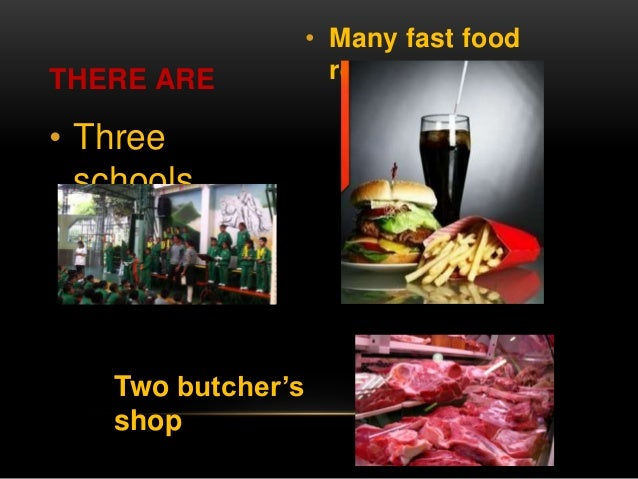 • Three  schools  • Many fast food  THERE ARE restaurants  Two butcher's  shop