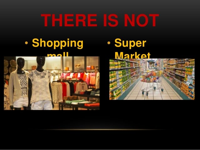 THERE IS NOT  • Shopping  mall  • Super  Market