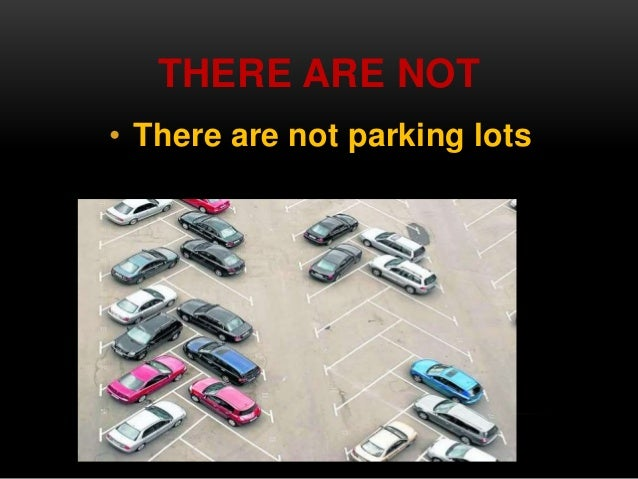 THERE ARE NOT  • There are not parking lots