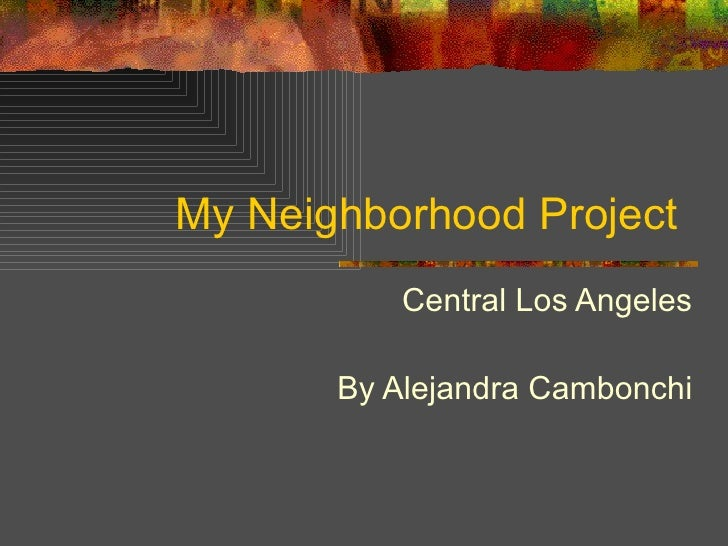 My Neighborhood Project  Central Los Angeles By Alejandra Cambonchi