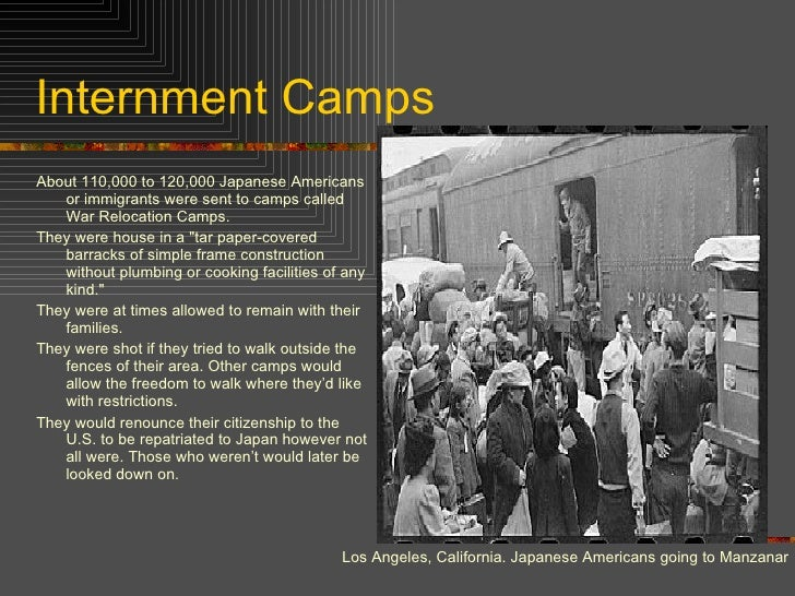 Internment Camps <ul><li>About 110,000 to 120,000 Japanese Americans or immigrants were sent to camps called War Relocatio...
