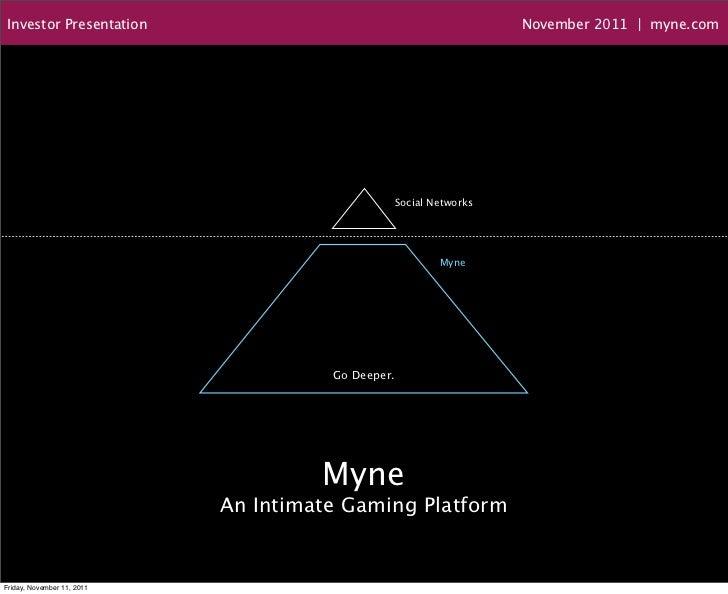 Investor Presentation                                           November 2011   myne.com                                  ...