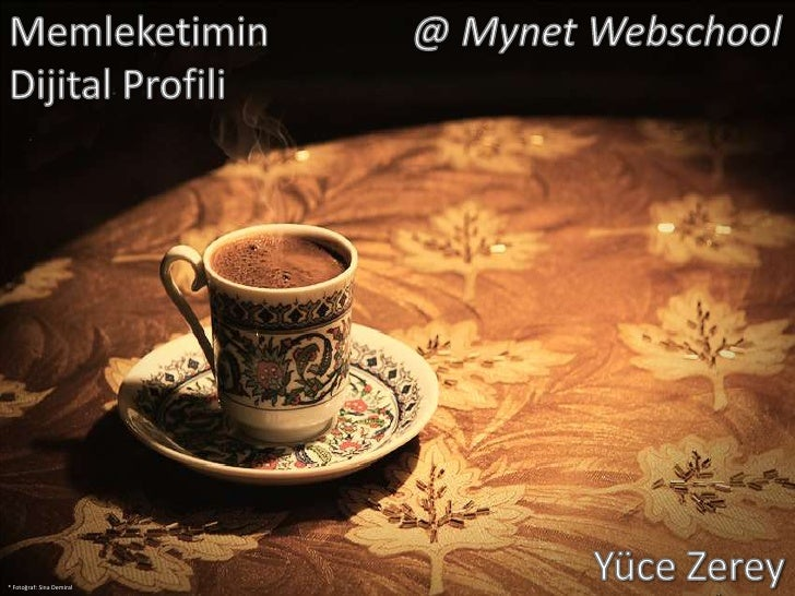 Memleketimin<br />Dijital Profili<br />@ Mynet Webschool<br />Yüce Zerey<br />* Fotoğraf: Sina Demiral<br />