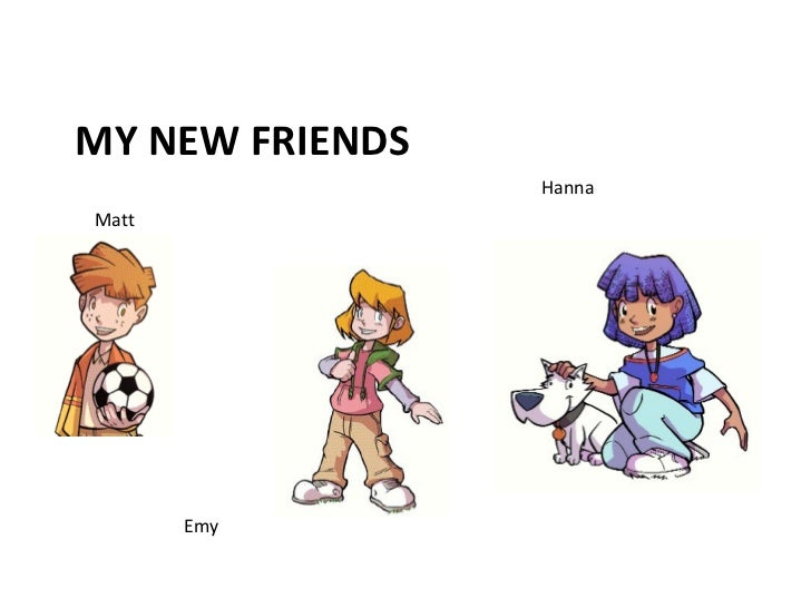 MY NEW FRIENDS Matt Emy Hanna