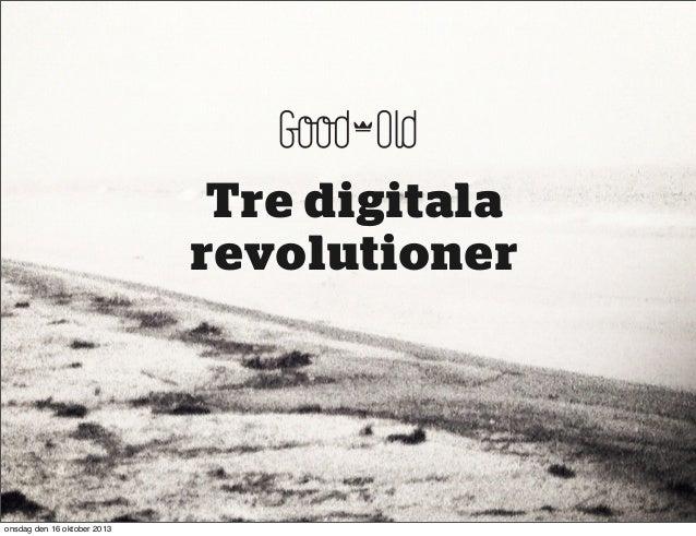 Tre digitala revolutioner  onsdag den 16 oktober 2013