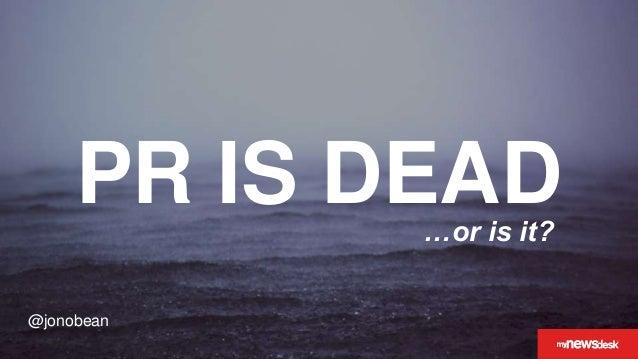 @jonobean PR IS DEAD…or is it? @jonobean