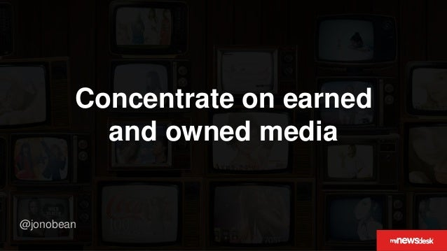 @jonobean Concentrate on earned and owned media