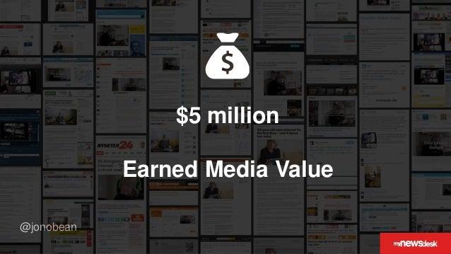 @jonobean $5 million Earned Media Value