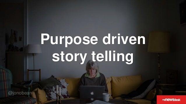 @jonobean Purpose driven story telling