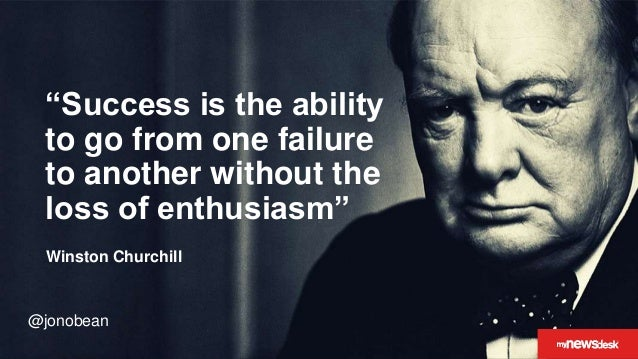 """@jonobean """"Success is the ability to go from one failure to another without the loss of enthusiasm"""" Winston Churchill @jon..."""
