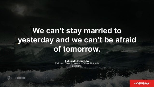 @jonobean We can't stay married to yesterday and we can't be afraid of tomorrow. Eduardo Conrado SVP and Chief Innovation ...
