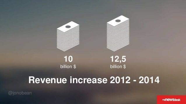 @jonobean 10 billion $ 12,5 billion $ Revenue increase 2012 - 2014