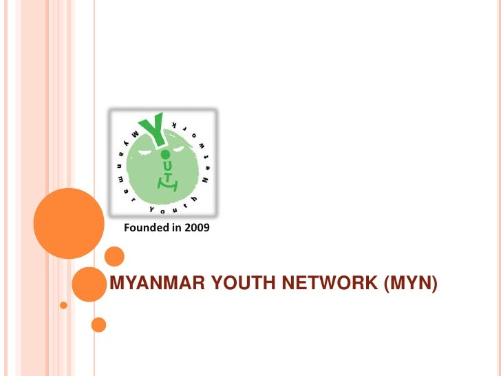 Founded in 2009<br />Myanmar youth network (MYN)<br />
