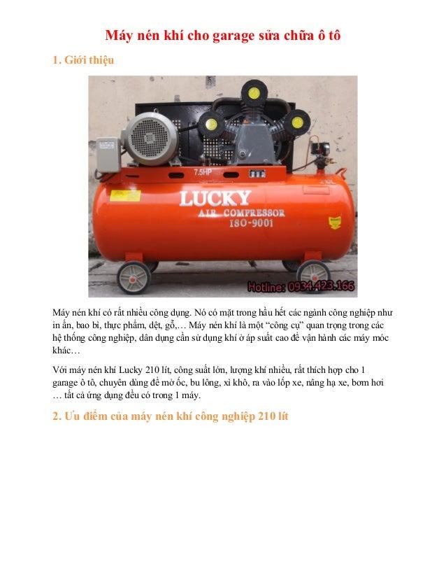 Máy nén khí cho garage sửa chữa ô tô 1. Giới thiệu Máy nén khí có rất nhiều công dụng. Nó có mặt trong hầu hết các ngành c...