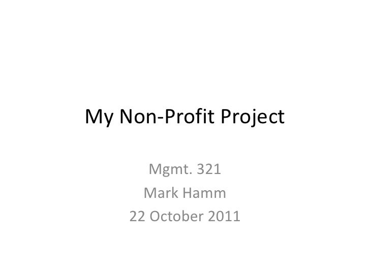 My Non-Profit Project       Mgmt. 321      Mark Hamm    22 October 2011