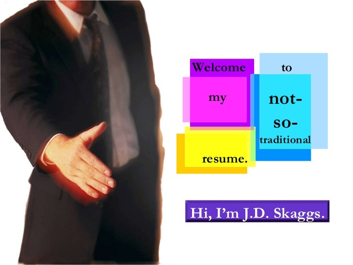 Welcome  to resume. my  not- so- traditional Hi, I'm J.D. Skaggs.
