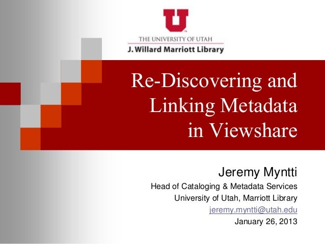 Re-Discovering and  Linking Metadata      in Viewshare                    Jeremy Myntti  Head of Cataloging & Metadata Ser...
