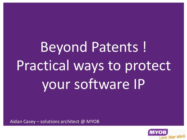 Beyond Patents !  Practical ways to protect      your software IPAidan Casey – solutions architect @ MYOB