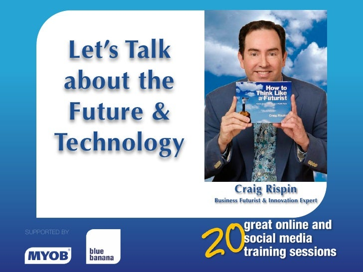 Let's Talk        about the        Future &       Technology                            Craig Rispin                     B...