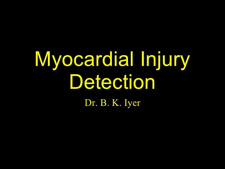 Myocardial Injury Detection Dr. B. K. Iyer