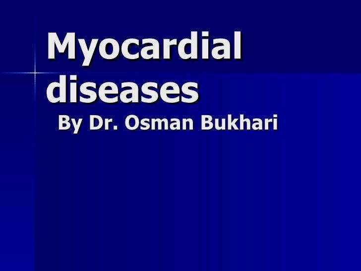 Myocardial diseases   By Dr. Osman Bukhari