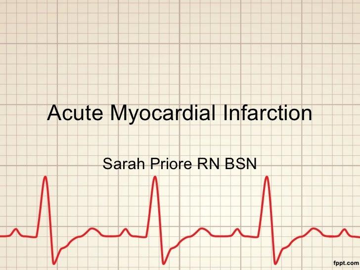 Acute Myocardial Infarction Sarah Priore RN BSN