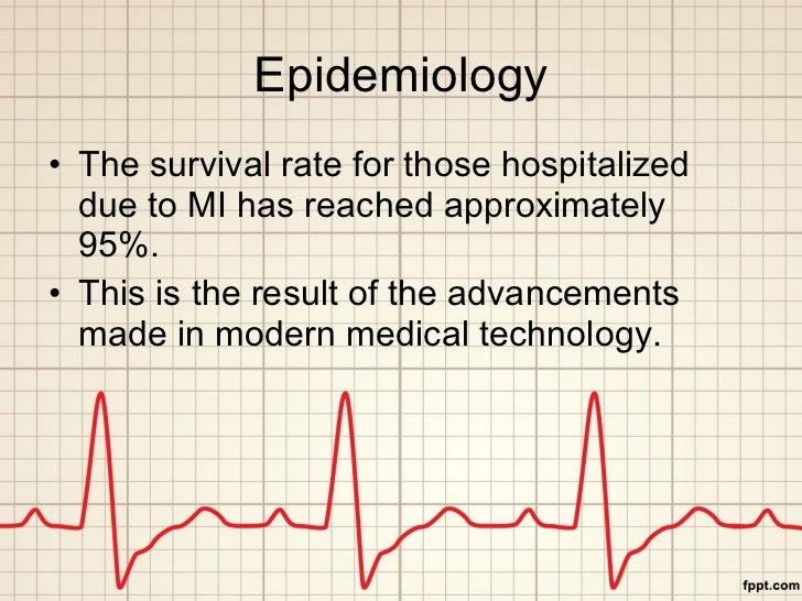 Epidemiology <ul><li>The survival rate for those hospitalized due to MI has reached approximately 95%. </li></ul><ul><li>T...
