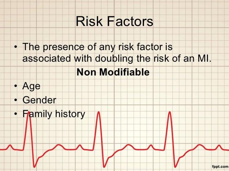 Risk Factors <ul><li>The presence of any risk factor is associated with doubling the risk of an MI. </li></ul><ul><li>Non ...