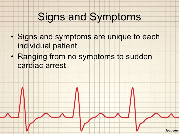 Signs and Symptoms <ul><li>Signs and symptoms are unique to each individual patient. </li></ul><ul><li>Ranging from no sym...