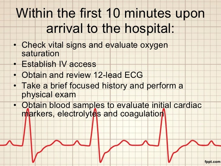 Within the first 10 minutes upon arrival to the hospital: <ul><li>Check vital signs and evaluate oxygen saturation </li></...
