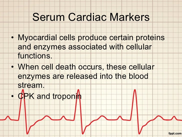 Serum Cardiac Markers <ul><li>Myocardial cells produce certain proteins and enzymes associated with cellular functions. </...