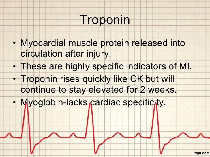 Troponin <ul><li>Myocardial muscle protein released into circulation after injury. </li></ul><ul><li>These are highly spec...