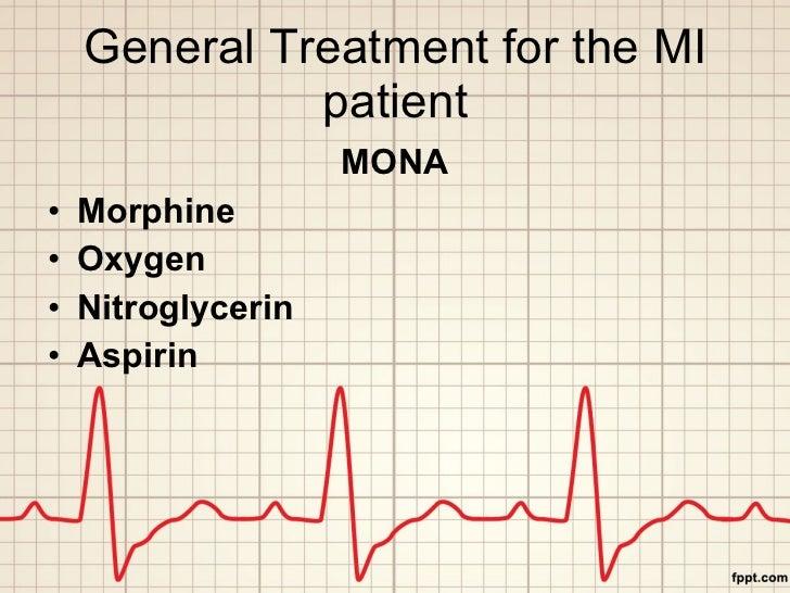 General Treatment for the MI patient <ul><li>MONA </li></ul><ul><li>Morphine </li></ul><ul><li>Oxygen </li></ul><ul><li>Ni...