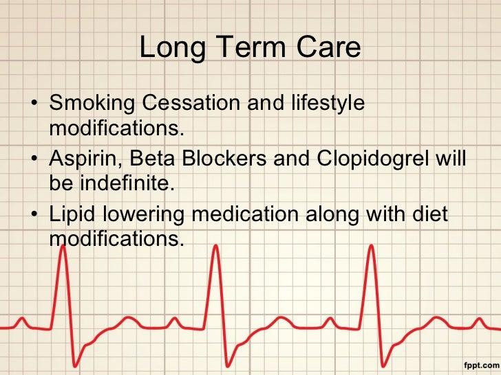 Long Term Care <ul><li>Smoking Cessation and lifestyle modifications. </li></ul><ul><li>Aspirin, Beta Blockers and Clopido...