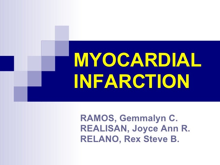 MYOCARDIAL INFARCTION RAMOS, Gemmalyn C. REALISAN, Joyce Ann R. RELANO, Rex Steve B.