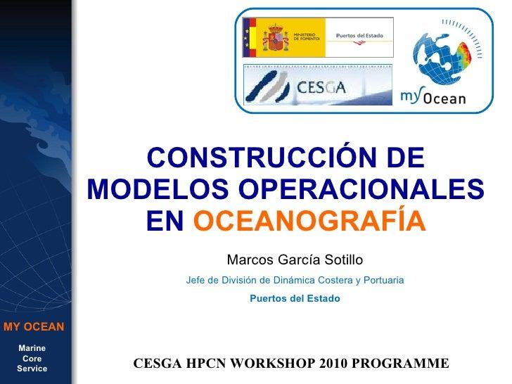 CONSTRUCCIÓN DE MODELOS OPERACIONALES EN  OCEANOGRAFÍA Marcos García Sotillo Jefe de División de Dinámica Costera y Portua...