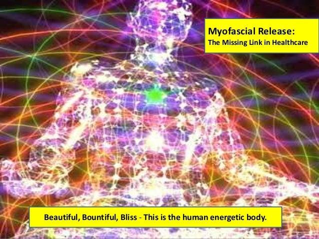 Myofascial Release:                                              The Missing Link in HealthcareBeautiful, Bountiful, Bliss...