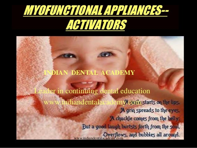 MYOFUNCTIONAL APPLIANCES-- ACTIVATORS INDIAN DENTAL ACADEMY Leader in continuing dental education www.indiandentalacademy....