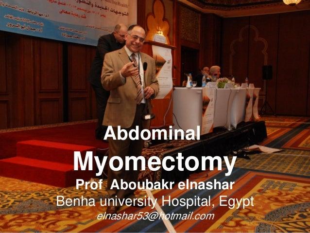 Abdominal Myomectomy Prof Aboubakr elnashar Benha university Hospital, Egypt elnashar53@hotmail.com