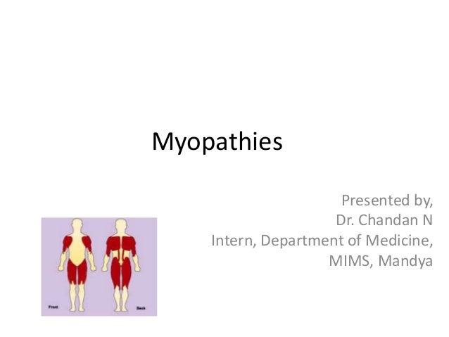 Myopathies Presented by, Dr. Chandan N Intern, Department of Medicine, MIMS, Mandya